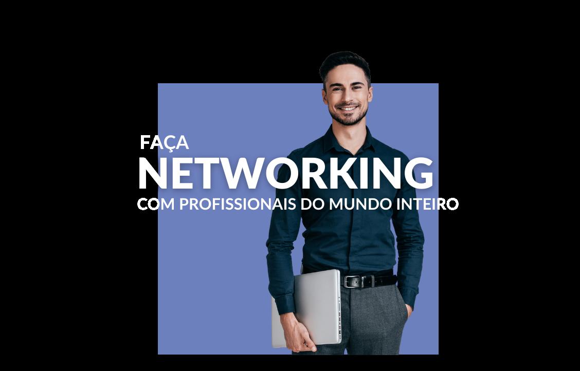 Faça networking com profissionais do mundo inteiro